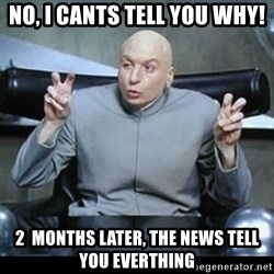 dr. evil quotation marks - NO, I cants tell you why! 2  months later, the news tell you everthing