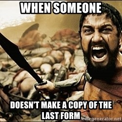 This Is Sparta Meme - wHEN SOMEONE DOESN'T MAKE A COPY OF THE LAST FORM