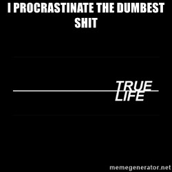MTV True Life - I procrastinate the dumbest shit