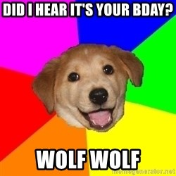 Advice Dog - Did i hear it's your bday? wolf wolf