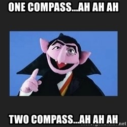 The Count from Sesame Street - ONE COMPASS...AH AH AH TWO COMPASS...AH AH AH