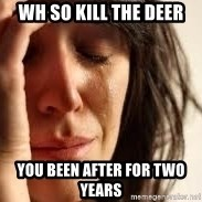 Crying lady - Wh so kill the deer You been after for two years