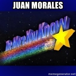 The more you know - Juan morales