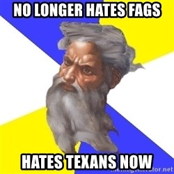 God - No longer hates fags hates texans now