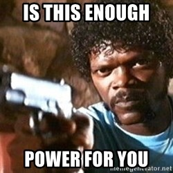 Pulp Fiction - Is this enough  power for you