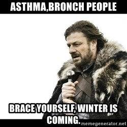Winter is Coming - Asthma,Bronch people Brace youRself, winter is coming.