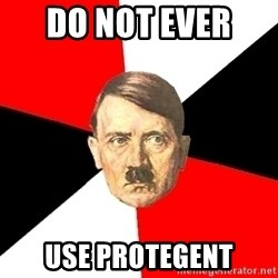 Advice Hitler - do not ever  use protegent
