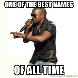 Imma Let you finish kanye west - ONE OF THE BEST NAMES OF ALL TIME