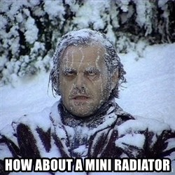 Frozen Jack - how about a mini radiator