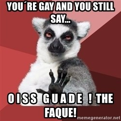 Chill Out Lemur - You´re Gay and you still say... O I S S   G U A D E   !  the faque!