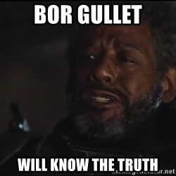 Saw Gerrera - BOR GULLET WILL KNOW THE TRUTH
