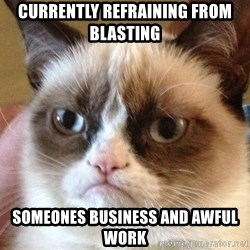 Angry Cat Meme - Currently refraining from blasting SomeonEs business and Awful work