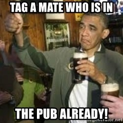 obama beer - Tag a mate who is in The pub already!