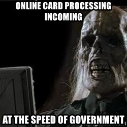 OP will surely deliver skeleton - online card processing incoming at the speed of government
