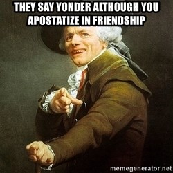 Ducreux - They say yonder although you apostatize in friendship