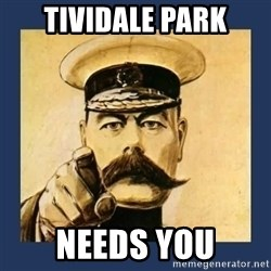 your country needs you - TIVIDALE PARK NEEDS YOU