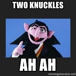 The Count from Sesame Street - Two knuckles Ah ah