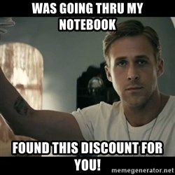 ryan gosling hey girl - Was going thru my notebook Found this discount for you!