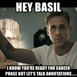 ryan gosling hey girl - Hey basil I know you're ready for career phase but let's talk annotations