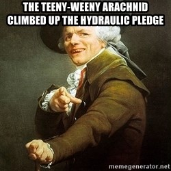 Ducreux - The teeny-weeny arachnid  Climbed up the hydraulic pledge