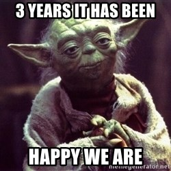 Yoda - 3 years it has been happy we are