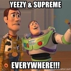 ORIGINAL TOY STORY - Yeezy & Supreme Everywhere!!!