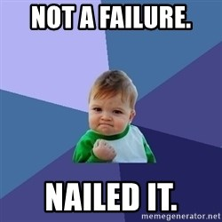 Success Kid - Not a failure.  Nailed it.