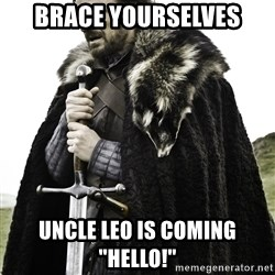 "Ned Stark - Brace yourselves uncle leo is coming ""HELLO!"""