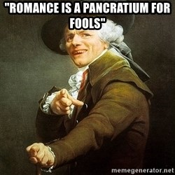 "Ducreux - ""Romance is a Pancratium for fools"""