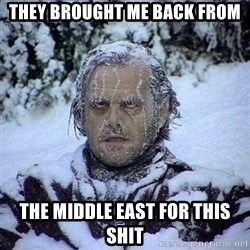 Frozen Jack - they brought me back from the middle east for this shit
