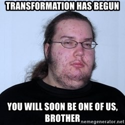 Butthurt Dweller Original - Transformation has begun You will soon be one of us, brother