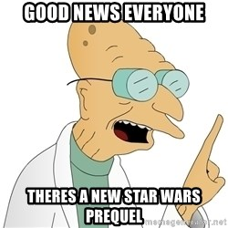 Good News Everyone - good news everyone theres a new star wars prequel