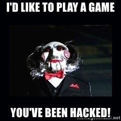saw jigsaw meme - I'd like to play a game you've been hacked!