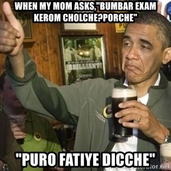 "THUMBS UP OBAMA - When my mom asks,""bumbar exam kerom cholche?porche"" ""puro fatiye dicche"""