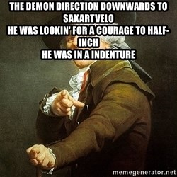Ducreux - The demon direction downwards to Sakartvelo  He was lookin' for a courage to half-inch  He was in a indenture