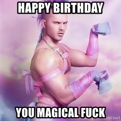 Unicorn Boy - HAPPY BIRTHDAY YOU MAGICAL FUCK
