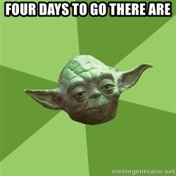 Advice Yoda Gives - Four days to go there are
