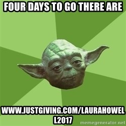 Advice Yoda Gives - Four days to go there are www.justgiving.com/laurahowell2017