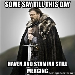 Game of Thrones - Some say till this day haven and stamina still merging