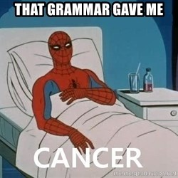 Cancer Spiderman - That grammar gave me