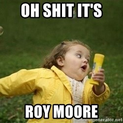 Little girl running away - OH SHIT IT'S ROY MOORE