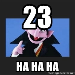 The Count from Sesame Street - 23  Ha ha ha