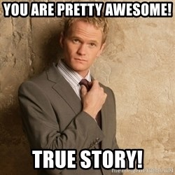 Neil Patrick Harris - you are pretty awesome!   true story!