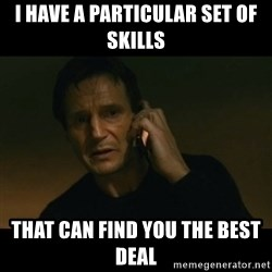 liam neeson taken - I have a particular set of skills That can find you the best deal