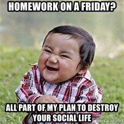 evil toddler kid2 - Homework on a friday? all part of my plan to destroy your social life