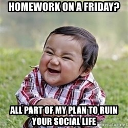 evil toddler kid2 - homework on a friday? all part of my plan to ruin your social life