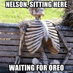 Waiting For Op - Nelson, sitting here Waiting for oreo
