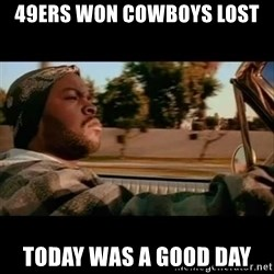 Ice Cube- Today was a Good day - 49ers won Cowboys LOst Today was a good day