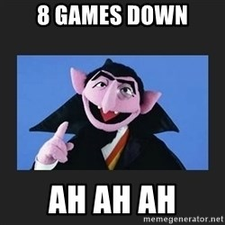 The Count from Sesame Street - 8 games down Ah ah ah