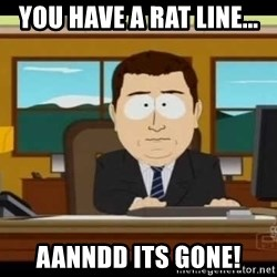 south park aand it's gone - You have a rat line... aanndd its gone!